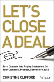 Let's Close a Deal - Turn Contacts into Paying Customers for Your Company, Product, Service or Cause ebook by Christine Clifford