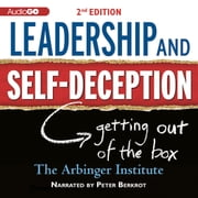 Leadership and Self-Deception, 2nd Edition - Getting Out of the Box audiobook by the Arbinger Institute