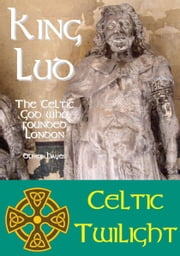 King Lud: The Celtic God Who Founded London ebook by Oliver Hayes