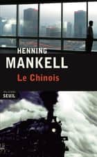 Le Chinois ebook by Henning Mankell