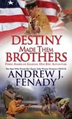 Destiny Made Them Brothers ebook by Andrew J. Fenady