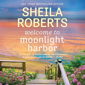Welcome to Moonlight Harbor luisterboek by Sheila Roberts