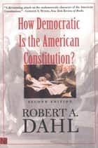 How Democratic Is the American Constitution? eBook by Robert A. Dahl