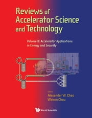 Reviews of Accelerator Science and Technology - Volume 8: Accelerator Applications in Energy and Security ebook by Alexander W Chao,Weiren Chou