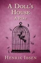 A Doll's House - A Play ebook by Henrik Ibsen