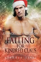 Falling for Kindred Claus...Book 19 of the Kindred Tales Series ebook by Evangeline Anderson