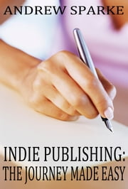 Indie Publishing: The Journey Made Easy ebook by Andrew Sparke