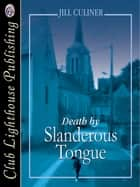 Death By Slanderous Tongue ebook by Jill Culiner, Jill Culiner