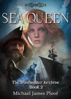 Sea Queen - The Windwalker Archive, #2 ebook by Michael James Ploof
