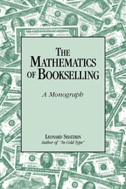 The Mathematics of Bookselling - A Monograph ebook by Leonard Shatzkin