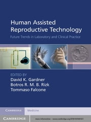 Human Assisted Reproductive Technology - Future Trends in Laboratory and Clinical Practice ebook by David K. Gardner,Botros R. M. B. Rizk,Tommaso Falcone