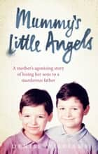 Mummy's Little Angels - A mother's agonising story of losing her sons to a murderous father ebook by Denise Williams