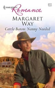 Cattle Baron: Nanny Needed ebook by Margaret Way