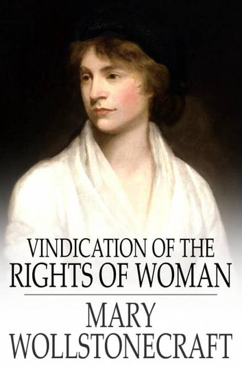 Vindication of the Rights of Woman - With Strictures on Political and Moral Subjects ebook by Mary Wollstonecraft