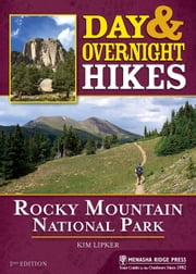 Day and Overnight Hikes: Rocky Mountain National Park ebook by Kim Lipker