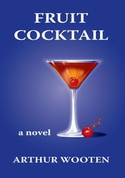 Fruit Cocktail: A Novel ebook by Arthur Wooten