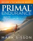 Primal Endurance ebook by Mark Sisson, Brad Kearns