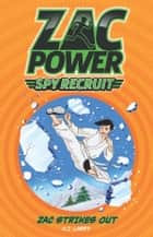 Zac Power Spy Recruit: Zac Strikes Out - Zac Strikes Out ebook by