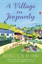 A Village in Jeopardy eBook by Rebecca Shaw