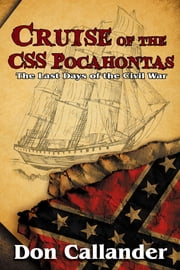 Cruise Of The CSS Pocahontas ebook by Callander, Don