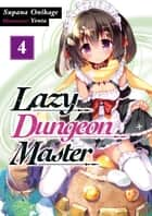 Lazy Dungeon Master: Volume 4 ebook by Supana Onikage