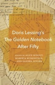 Doris Lessing's The Golden Notebook After Fifty ebook by A. Ridout,R. Rubenstein,S. Singer