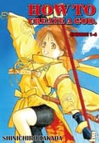 HOW TO CREATE A GOD. - Episode 1-4 ebook by Shinichiro Takada
