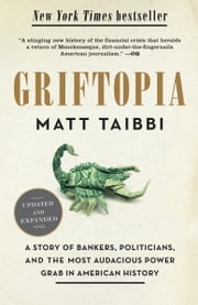 Griftopia - Bubble Machines, Vampire Squids, and the Long Con That Is Breaking America ebook by Matt Taibbi