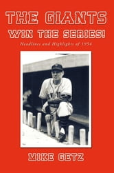 The Giants Win the Series! - Headlines and Highlights of 1954 ebook by Mike Getz