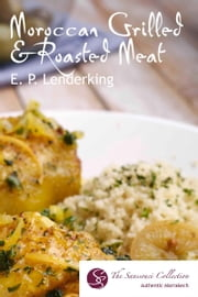 Moroccan Grilled and Roasted Meats and their Accompaniments ebook by EP Lenderking