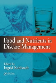 Food and Nutrients in Disease Management ebook by Kohlstadt, Ingrid