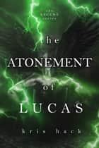 The Atonement of Lucas ebook by Kris Hack