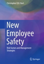 New Employee Safety - Risk Factors and Management Strategies ebook by Christopher D. B. Burt