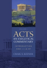 Acts: An Exegetical Commentary : Volume 1 - Introduction and 1:1-247 ebook by Craig S. Keener