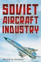 Soviet Aircraft Industry ebook by Peter G. Dancey