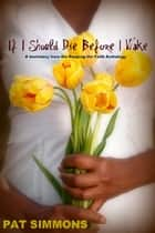 If I Should Die Before I Wake - From Keeping the Faith Anthology edited by Vanessa Miller ebook by Pat Simmons