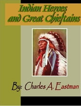 Indian Heroes and Great Chieftans ebook by Eastman, Charles A.