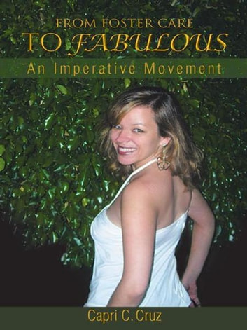 FROM FOSTER CARE TO FABULOUS - An Imperative Movement ebook by Capri C. Cruz