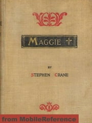 Maggie: A Girl Of The Streets (Mobi Classics) ebook by Stephen Crane