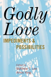 Godly Love - Impediments and Possibilities ebook by Matthew T. Lee,Amos Yong,Kimberly Ervin Alexander,James P. Bowers,Craig A. Boyd,Julie J. Exline,Ralph W. Hood Jr.,Michael J. McClymond,Michelle Owaka,Stephen G. Post,Martin J. Rice,Robert K. Welsh,Michael Wilkinson,W. Paul Williamson
