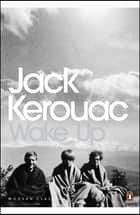 Wake Up - A Life of the Buddha eBook by Jack Kerouac