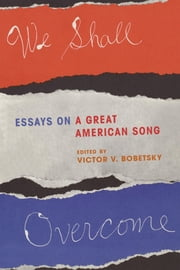 We Shall Overcome - Essays on a Great American Song ebook by Victor V. Bobetsky