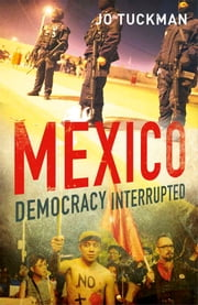 Mexico: Democracy Interrupted ebook by Ms. Jo Tuckman