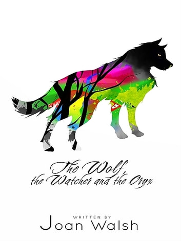 The Wolf, the Watcher, and the Oryx ebook by Joan Walsh