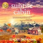 Sunrise Cabin Hörbuch by Stacey Donovan