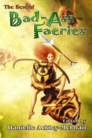 The Best of Bad-Ass Faeries ebook by Jody Lynn Nye, Keith R.A. DeCandido, Danielle Ackley-McPhail