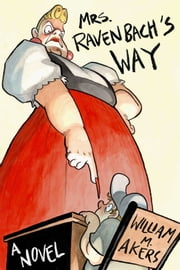 Mrs. Ravenbach's Way - A Novel ebook by William M. Akers