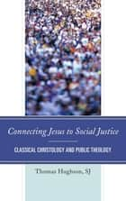 Connecting Jesus to Social Justice ebook by S. J. Hughson