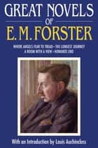 Great Novels of E. M. Forster - Where Angels Fear to Tread, The Longest Journey, A Room with a View, Howards End ebook by E. M. Forster, Louis Auchincloss
