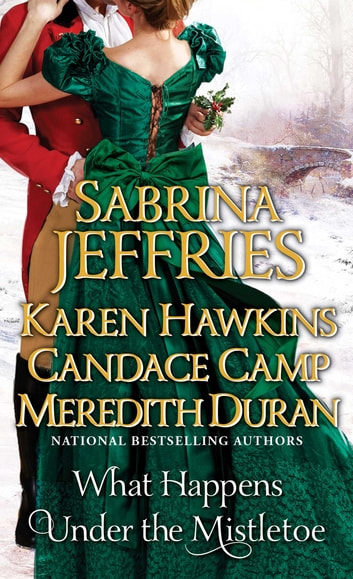 What Happens Under the Mistletoe ebook by Sabrina Jeffries,Karen Hawkins,Candace Camp,Meredith Duran